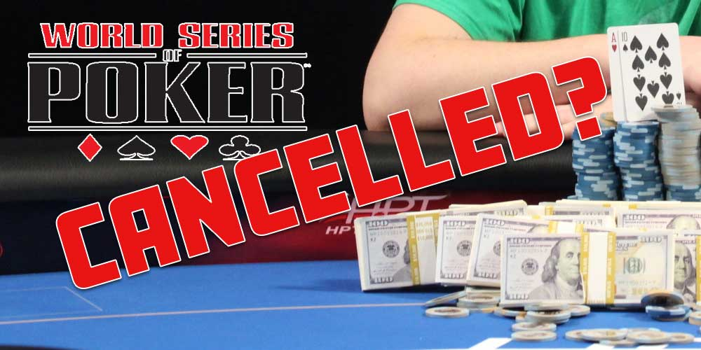 Will The World Series Of Poker Be Canceled?